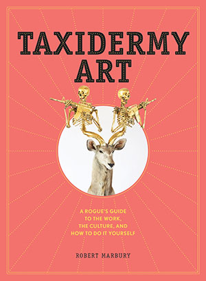 Taxidermy Art rogue guide by Robert Marbury