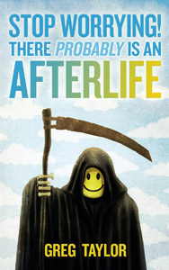 Stop Worrying There Probably is an Afterlife
