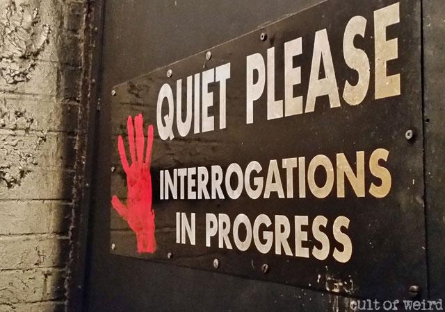 Don't disrupt the interrogations.