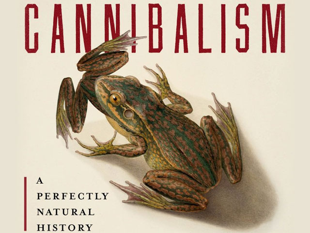 Cannibalism A Perfectly Natural History by Bill Schutt