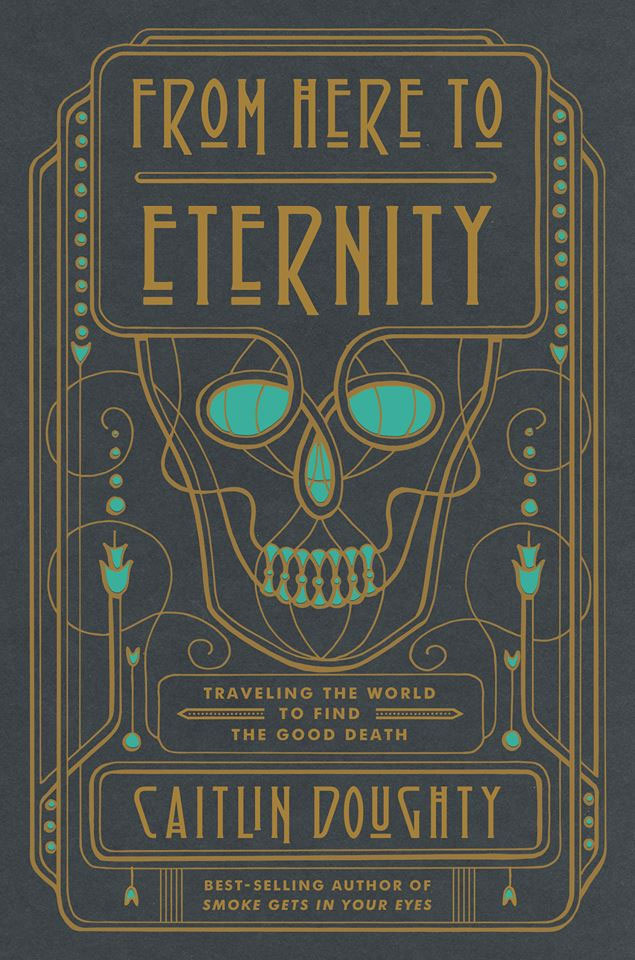 From Here to Eternity - new book by mortician Caitlin Doughty
