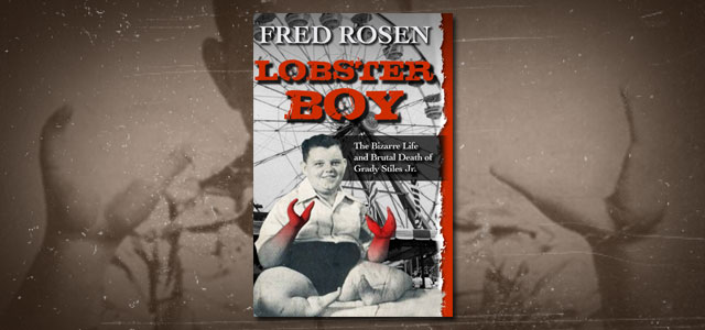 Lobster Boy The Bizarre Life and Brutal Death of Grady Stiles Jr