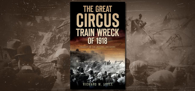 The Great Circus Train Wreck of 1918: Tragedy on the Indiana Lakeshore