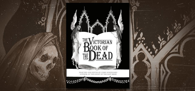 The Victorian Book of the Dead by Chris Woodyard