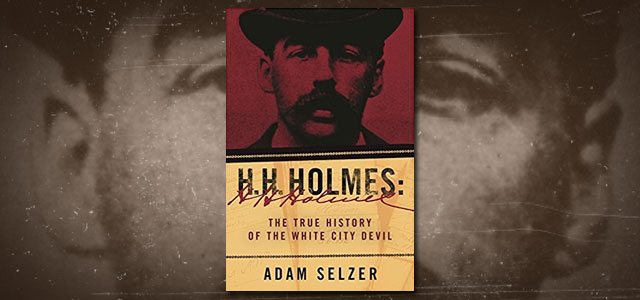 H.H. Holmes The True History of the White City Devil