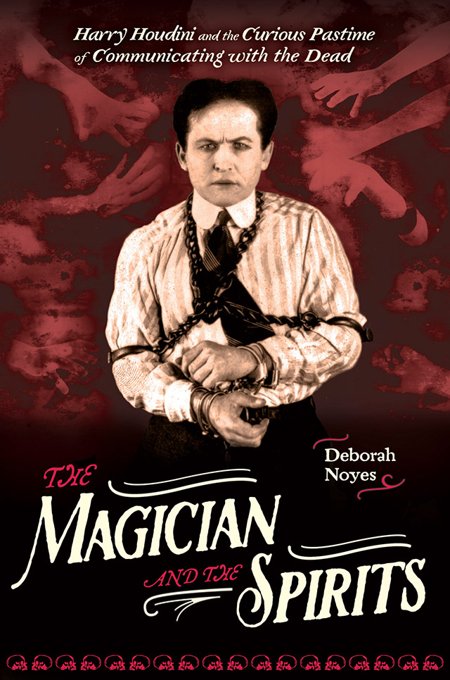 The Magician and the Spirits: Houdini and the Curious Pastime of Communicating with the Dead