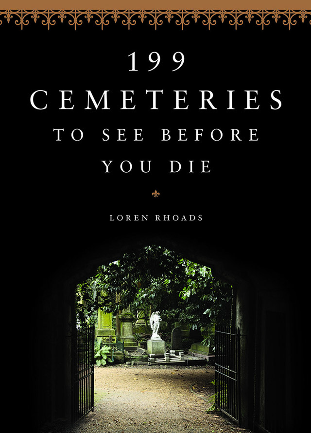 199 Cemeteries to See Before You Die by Loren Rhoads