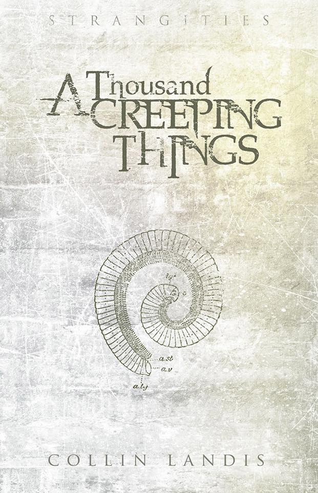 A Thousand Creeping Things by Collin Landis