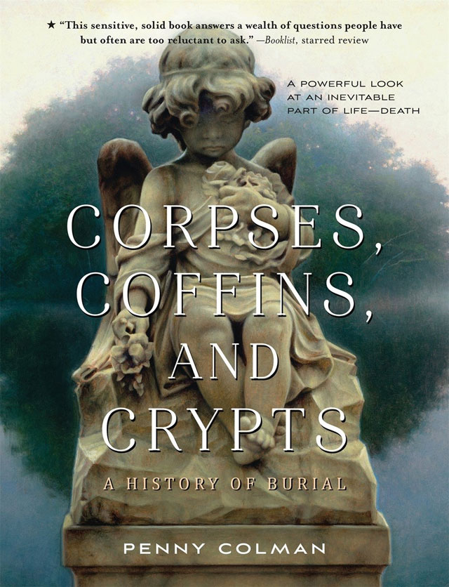 Corpses, Coffins, and Crypts: A History of Burial by Penny Colman