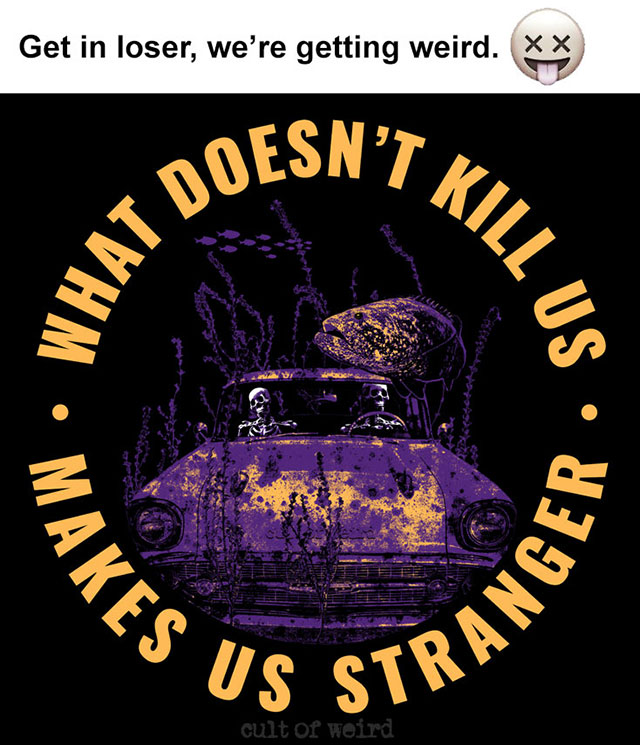 What doesn't kill us makes us stranger Cult of Weird t-shirt