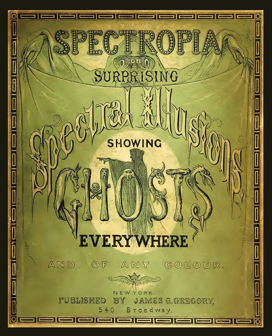 Spectropia, or Surprising Spectral Illusions Showing Ghosts Everywhere