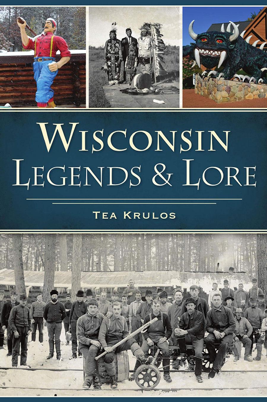 Wisconsin Legends & Lore by Tea Krulos
